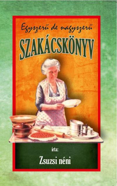 Zsuzsi Néni - Egyszerű de nagyszerű szakácskönyv