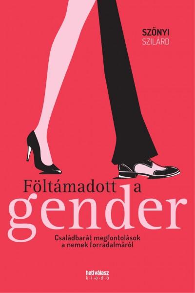 Szőnyi Szilárd - Föltámadott a gender