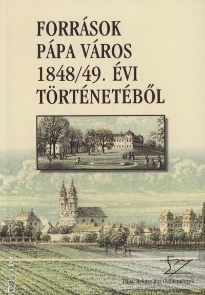 Hudi József  (Szerk.) - Források Pápa város 1848/49. évi történetéből