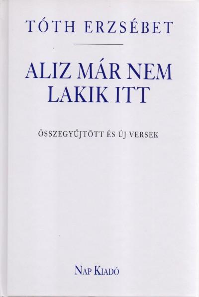 - Aliz már nem lakik itt - Összegyűjtött és új versek