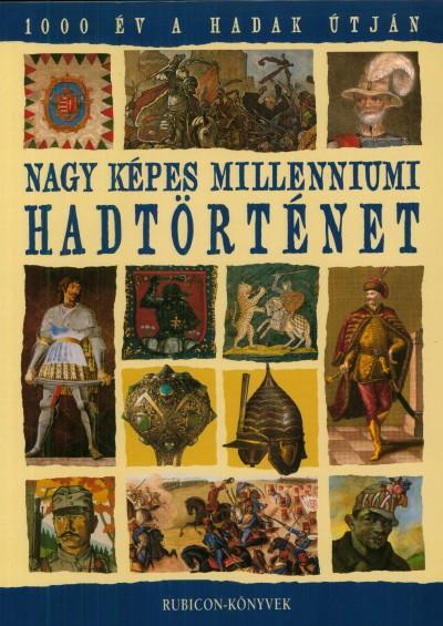 Rácz Árpád  (Szerk.) - Nagy képes millenniumi hadtörténet