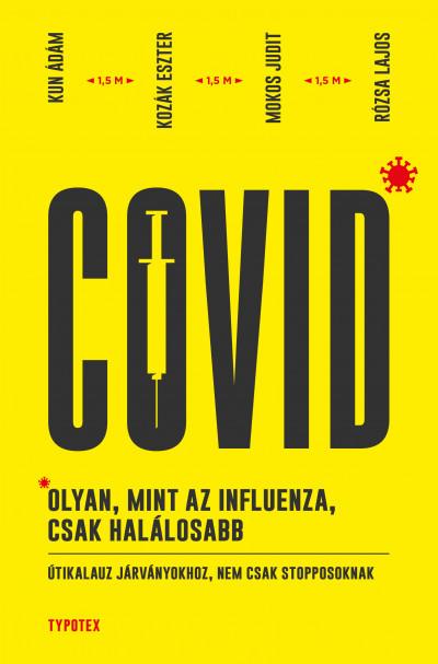 Kozák Eszter - Kun Ádám - Mokos Judit - Rózsa Lajos - Covid: olyan, mint az influenza, csak halálosabb