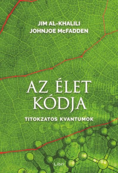 Jim Al-Khalili - Johnjoe Mcfadden - Az élet kódja