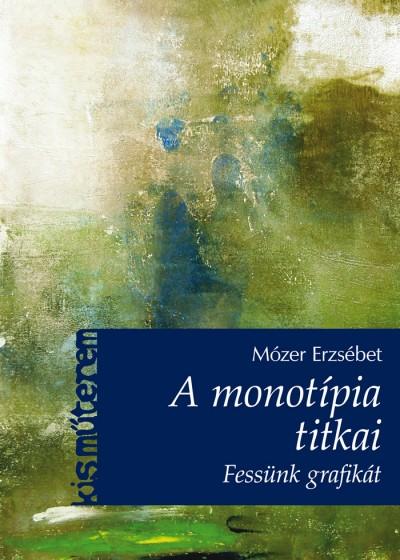 Mózer Erzsébet - A monotípia titkai - Fessünk grafikát!