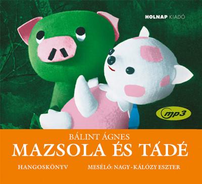 Bálint Ágnes - Nagy-Kálózy Eszter - Mazsola és Tádé - Hangoskönyv