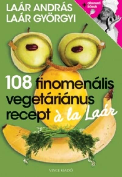 Laár Györgyi - Laár András - 108 finomenális vegetáriánus recept á la Laár