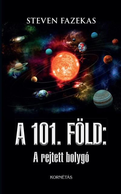 Steven Fazekas - A 101. Föld: A rejtett bolygó