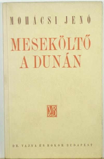 Mohácsi Jenő - Meseköltő a Dunán