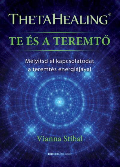 Vianna Stibal - ThetaHealing - Te és a teremtő