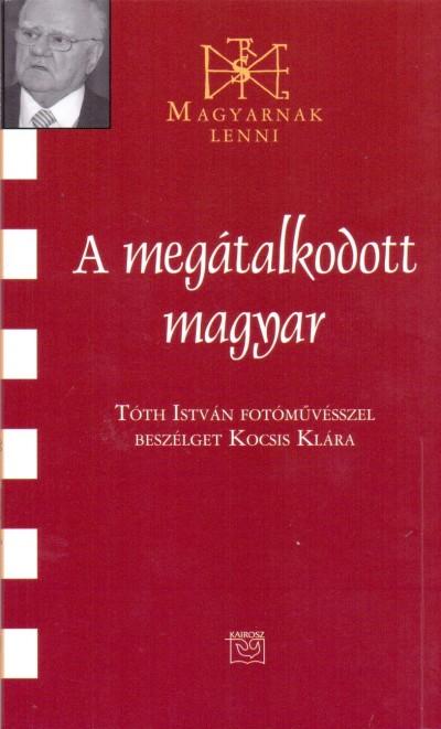 Kocsis Klára  (Összeáll.) - A megátalkodott magyar