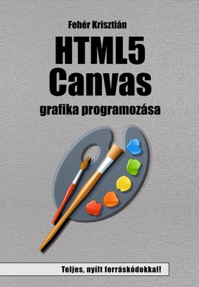 Fehér Krisztián - HTML5 Canvas grafika programozása