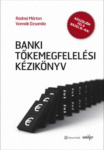 Bóta Nikolett - Radnai Márton - Vonnák Dzsamila - Banki tőkemegfelelési kézikönyv I.-II.