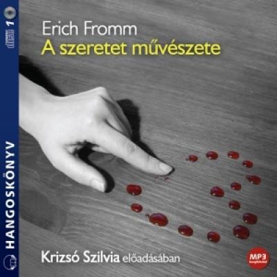 Erich Fromm - Krizsó Szilvia - A szeretet művészete - Hangoskönyv (MP3)