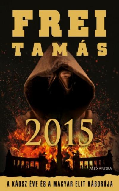 Frei Tamás - 2015 - A káosz éve és az elit háborúja