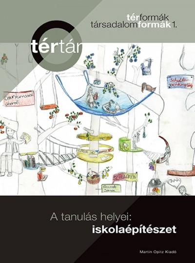 Tamáska Máté  (Szerk.) - A tanulás helyei: iskolaépítészet