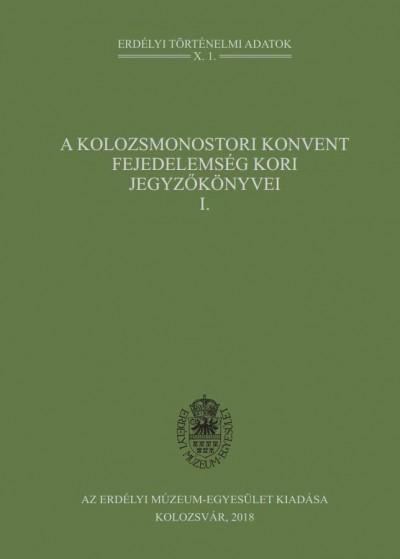 Bogdándi Zsolt - A kolozsmonostori konvent fejedelemség kori jegyzőkönyvei I.