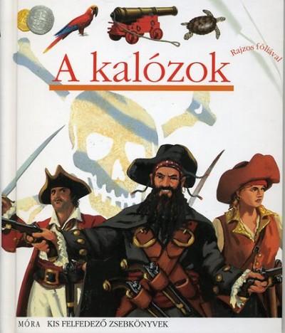 Pierre-Marie Valat  (Összeáll.) - A kalózok - Kis felfedező zsebkönyvek 4.
