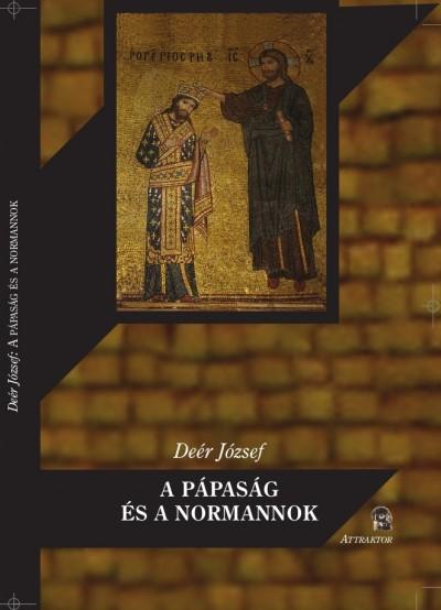 Deér József - A pápaság és a normannok