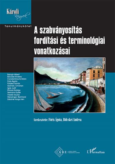 Bölcskei Andrea  (Szerk.) - Fóris Ágota  (Szerk.) - A szabványosítás fordítási és terminológiai vonatkozásai