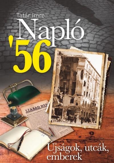 Tatár Imre - Napló '56 - Újságok, utcák, emberek