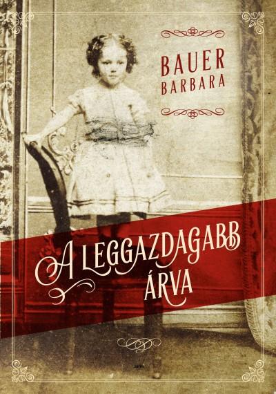 Bauer Barbara - A leggazdagabb árva