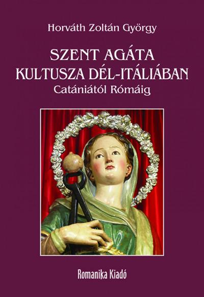 Horváth Zoltán György - Szent Agáta kultusza Dél-Itáliában