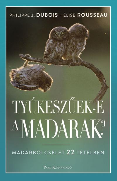 Philippe J. Dubois - Élise Rousseau - Tyúkeszűek-e a madarak?