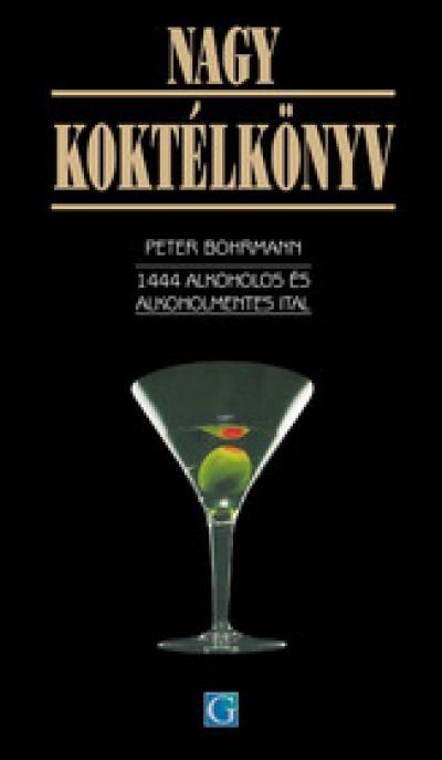 Peter Bohrmann - Nagy koktélkönyv