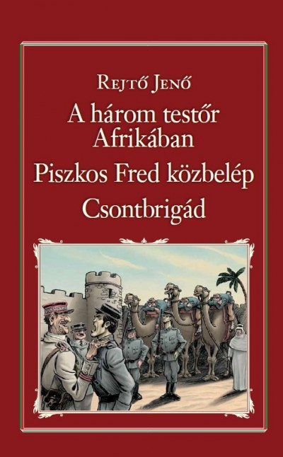 Rejtő Jenő - A három testőr Afrikában - Piszkos Fred közbelép - Csontbrigád