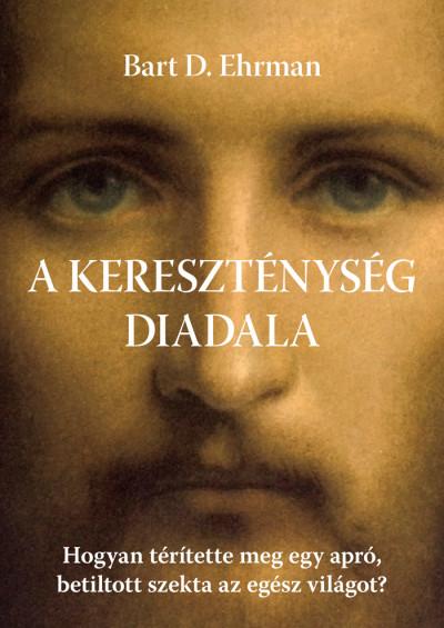 Bart D. Ehrman - A kereszténység diadala