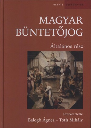 Balogh �gnes - T�th Mih�ly - Magyar b�ntet�jog - �ltal�nos r�sz /�J/