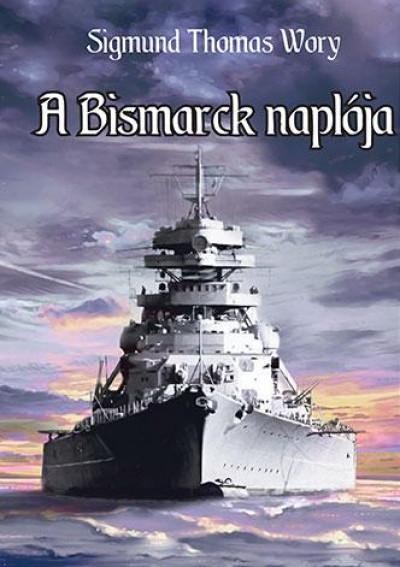 Sigmund Thomas Wory - A Bismarck naplója