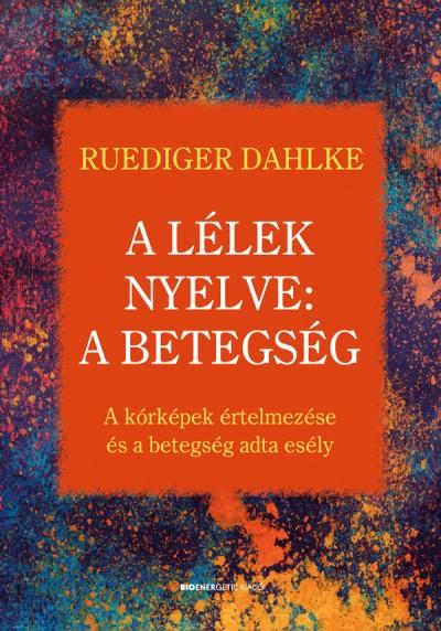 Ruediger Dahlke - A lélek nyelve: A betegség