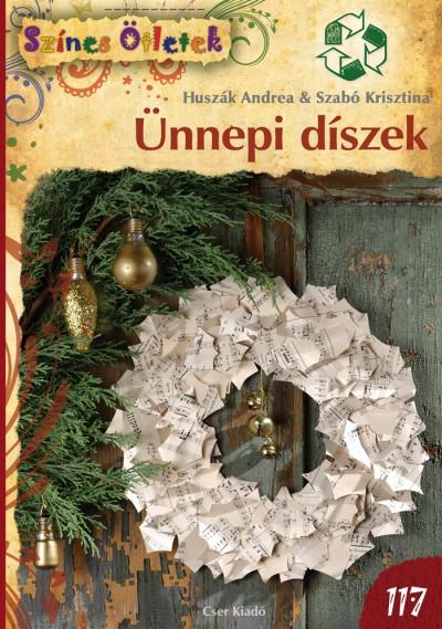 Huszák Andrea - Szabó Krisztina - Ünnepi díszek