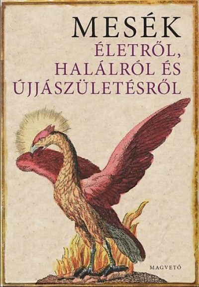 Boldizsár Ildikó  (Vál.) - Boldizsár Ildikó  (Szerk.) - Mesék életről, halálról és újjászületésről