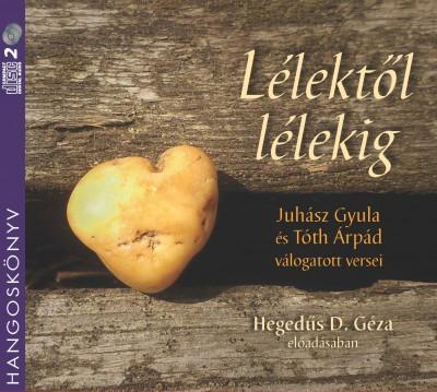 Juhász Gyula - Tóth Árpád - Hegedűs D. Géza - Lélektől lélekig - Juhász Gyula és Tóth Árpád válogatott versei - Hangoskönyv