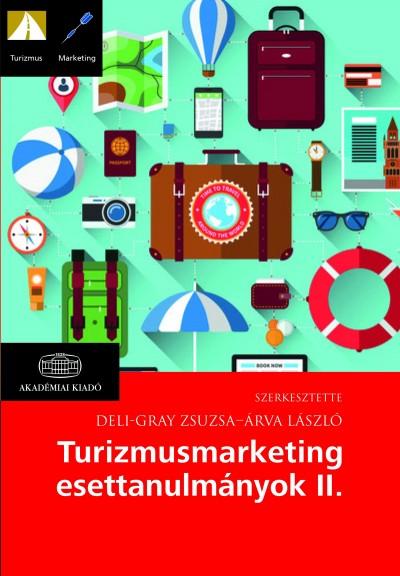 Árva László  (Szerk.) - Deli-Gray Zsuzsa  (Szerk.) - Turizmusmarketing esettanulmányok II.
