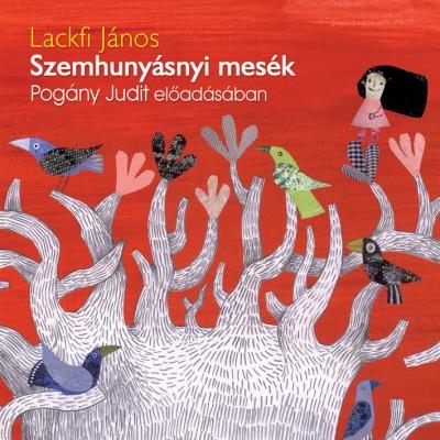 Lackfi János - Pogány Judit - Szemhunyásnyi mesék - Hangoskönyv