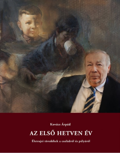 Kovács Árpád - Az első hetven év
