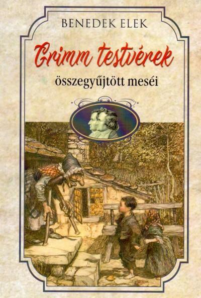 Grimm Testvérek - Grimm testvérek összegyűjtött meséi