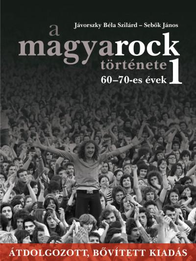 Jávorszky Béla Szilárd - Sebők János - A magyarock története 1. - 60-70-es évek