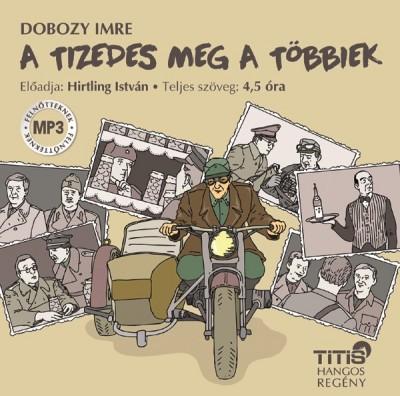 Dobozy Imre - Hirtling István - A tizedes meg a többiek - Hangoskönyv