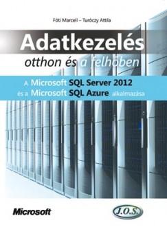 FÓTI MARCELL - TURÓCZY ATTILA - ADATKEZELÉS OTTHON ÉS A FELHŐBEN - A MICROSOFT SQL SERVER 2012 ÉS A M. SQL AZURE
