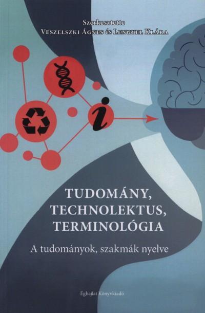 Lengyel Klára  (Szerk.) - Veszelszki Ágnes  (Szerk.) - Tudomány, technolektus, terminológia