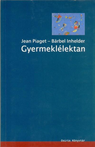 Bärbel Inhelder - Jean Piaget - Gyermeklélektan