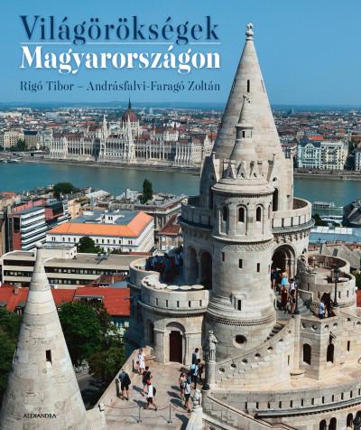 Andrásfalvi-Faragó Zoltán - Rigó Tibor - Világörökségek Magyarországon