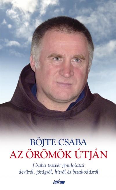 Böjte Csaba - Az örömök útján