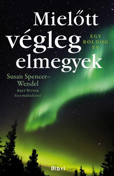 Susan Spencer-Wendel - Mielőtt végleg elmegyek