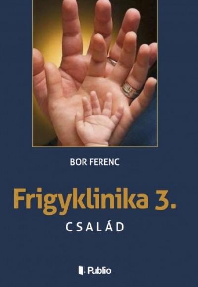 Ferenc Bor - FRIGYKLINIKA 3. - Család