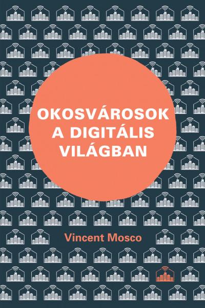 Vincent Mosco - Okosvárosok a digitális világban